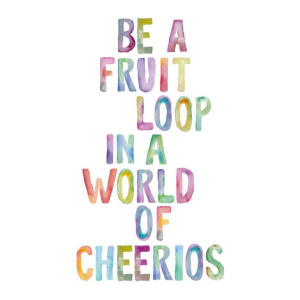 inspirational-quote-be-a-fruit-loop-in-a-world-of-cheerios-watercolor-motivational-quote